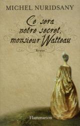Michel Nuridsany: Ce sera notre secret, monsieur Watteau