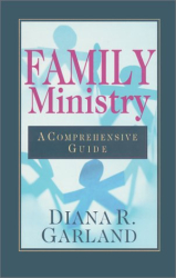 Diana R. Garland: Family Ministry: A Comprehensive Guide