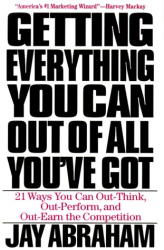 Jay Abraham: Getting Everything You Can Out of All You've Got : 21 Ways You Can Out-Think, Out-Perform, and Out-Earn the Competition