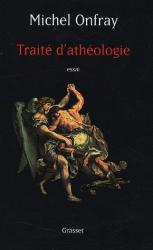 Michel Onfray: Traité d'athéologie : Physique de la métaphysique