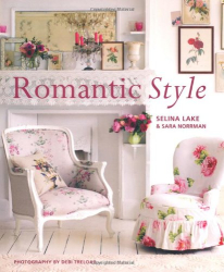 Selina Lake: Romantic Style: Create a Beautiful Home with a Romantic Vintage Look