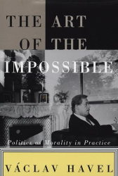 Vaclav Havel: The Art of the Impossible: Politics as Morality in Practice