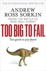 Andrew Ross Sorkin: Too Big to Fail: The Inside Story of How Wall Street and Washington Fought to Save the FinancialSystem--and Themselves