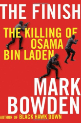 Mark Bowden: The Finish: The Killing of Osama Bin Laden
