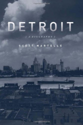 Scott Martelle: Detroit: A Biography