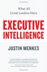 Justin Menkes: Executive Intelligence: What All Great Leaders Have