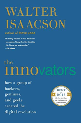 Isaacson, Walter: The Innovators: How a Group of Hackers, Geniuses, and Geeks Created the Digital Revolution