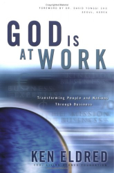 Ken Eldred: God is at Work: Transforming People and Nations Through Business