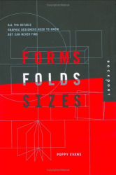 Poppy Evans: Forms, Folds, and Sizes: All the Details Graphic Designers Need to Know but Can Never Find