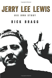 Rick Bragg: Jerry Lee Lewis: His Own Story