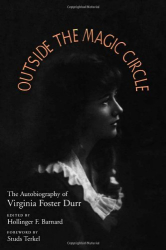 Virginia Foster Durr: Outside the Magic Circle: The Autobiography of Virginia Foster Durr
