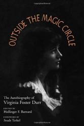 Virginia Foster Durr: Outside the Magic Circle: The Autobiography of Virginia Foster Durr