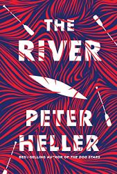 Peter Heller: The River: A novel