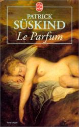 Patrick Süskind: Le Parfum : Histoire d'un meurtrier