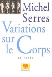 Michel Serres: Variations sur le corps