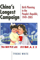 Tyrene White: China's Longest Campaign: Birth Planning in the People's Republic, 1949-2005