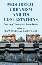 Kunkel & Mayer: Neoliberal Urbanism and its Contestations: Crossing Theoretical Boundaries