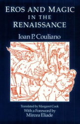 Ioan P. Couliano: Eros and Magic in the Renaissance