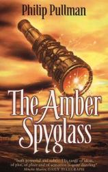 Philip Pullman: The Amber Spyglass (His Dark Materials S.)