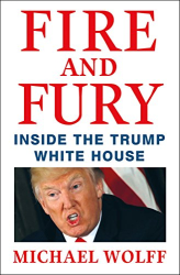 Michael Wolff: Fire and Fury: Inside the Trump White House