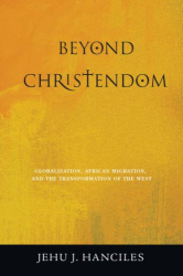 Jehu Hanciles: Beyond Christendom: Globalization, African Migration and the Transformaiton of the West