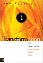 Bob Roberts Jr.: Transformation : How Glocal Churches Transform Lives and the World