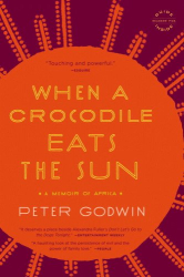 Peter Godwin: When a Crocodile Eats the Sun: A Memoir of Africa