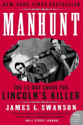 James L. Swanson: Manhunt: The 12-Day Chase for Lincoln's Killer (P.S.)
