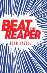 Josh Bazell: Beat the Reaper: A Novel