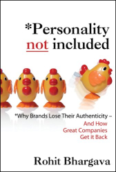 Rohit Bhargava: Personality Not Included: Why Companies Lose Their Authenticity And How Great Brands Get it Back