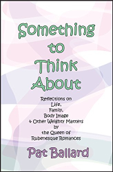 Pat Ballard: Something to Think About: Reflections on Life, Family, Body Image & Other Weighty Matters by the Queen of Rubenesque Romances