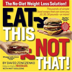 David Zinczenko: Eat This Not That: Thousands of Simple Food Swaps That Can Save You 10, 20, 30 Pounds-or More!