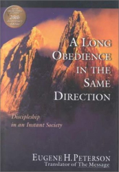 Eugene H. Peterson: A Long Obedience in the Same Direction: Discipleship in an Instant Society