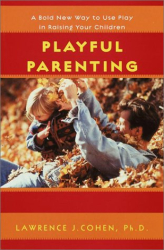 Lawrence J. Cohen: Playful Parenting:  A Bold New Way to Nurture Close Connections, Solve Behavior Problems, and Encourage Children's Confidence