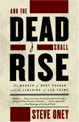 Steve Oney: And the Dead Shall Rise: The Murder of Mary Phagan and the Lynching of Leo Frank