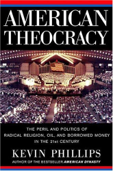 Kevin  Phillips: American Theocracy: The Peril and Politics of Radical Religion, Oil, and Borrowed Money in the 21stCentury