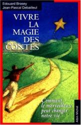 Brasey-E+Debailleul-: Vivre la magie des contes