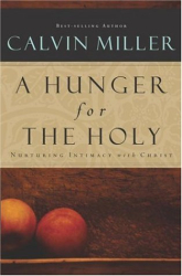 Calvin Miller: A Hunger for the Holy: Nuturing Intimacy with Christ
