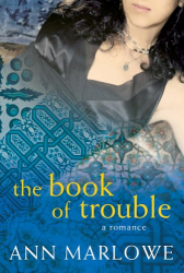 Ann Marlowe: The Book of Trouble : A Romance