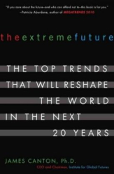 James Canton: The Extreme Future: The Top Trends That Will Reshape the World in the Next 20 Years