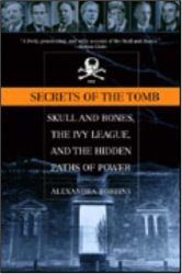 Alexandra Robbins: Secrets of the Tomb: Skull and Bones, the Ivy League, and the Hidden Paths of Power
