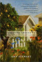 Amy Stewart: From the Ground Up: The Story of a First Garden