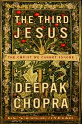 Deepak Chopra: The Third Jesus: The Christ We Cannot Ignore