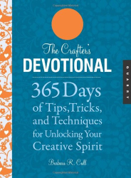 : Crafter's Devotional: 365 Days of Tips, Tricks, and Techniques for Unlocking Your Creative Spirit (The Devotional Series)