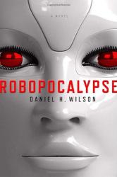 Daniel H. Wilson: Robopocalypse: A Novel