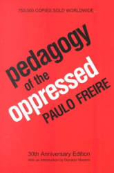 Paulo Freire: Pedagogy of the Oppressed: 30th Anniversary Edition