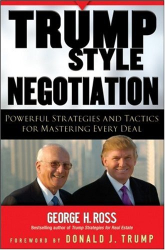 George H. Ross: Trump-Style Negotiation: Powerful Strategies and Tactics for Mastering Every Deal