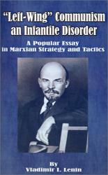 Vladimir I. Lenin: Left-Wing Communism, an Infantile Disorder