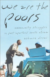 Ashwin Desai: We Are the Poors: Community Struggles in Post-Apartheid South Africa