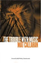 Mat Callahan: The Trouble with Music